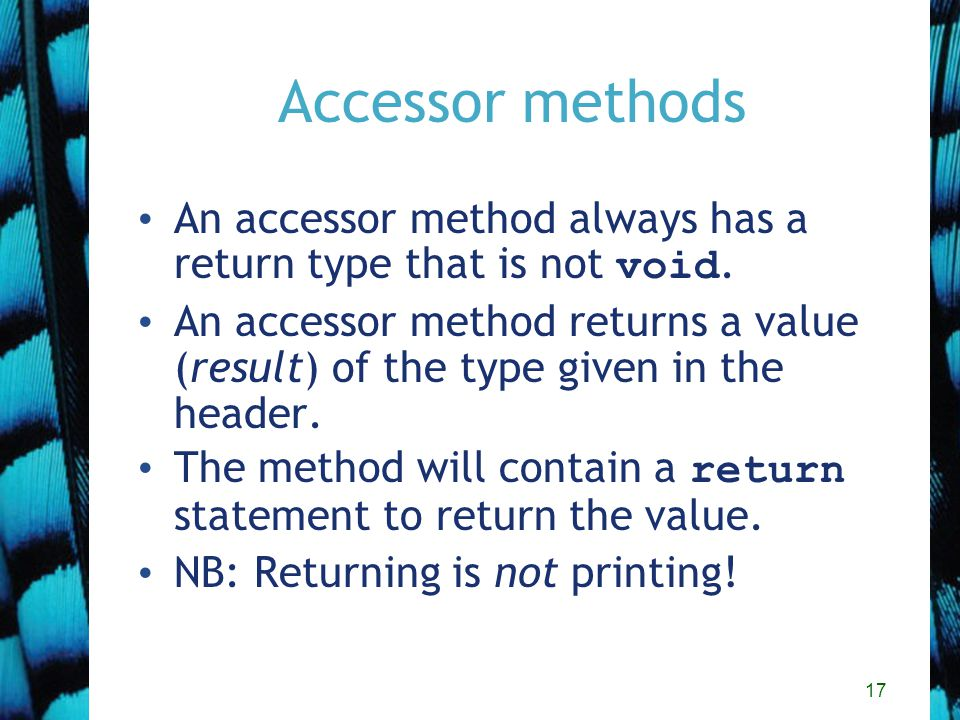 17 Accessor methods An accessor method always has a return type that is not void.
