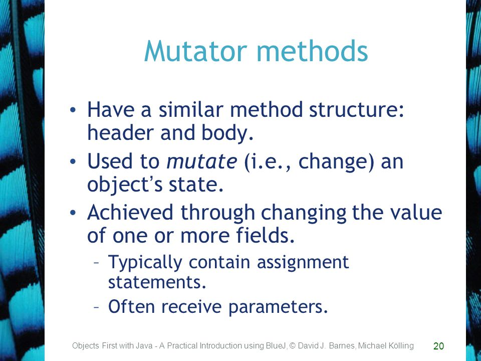 20 Mutator methods Have a similar method structure: header and body.