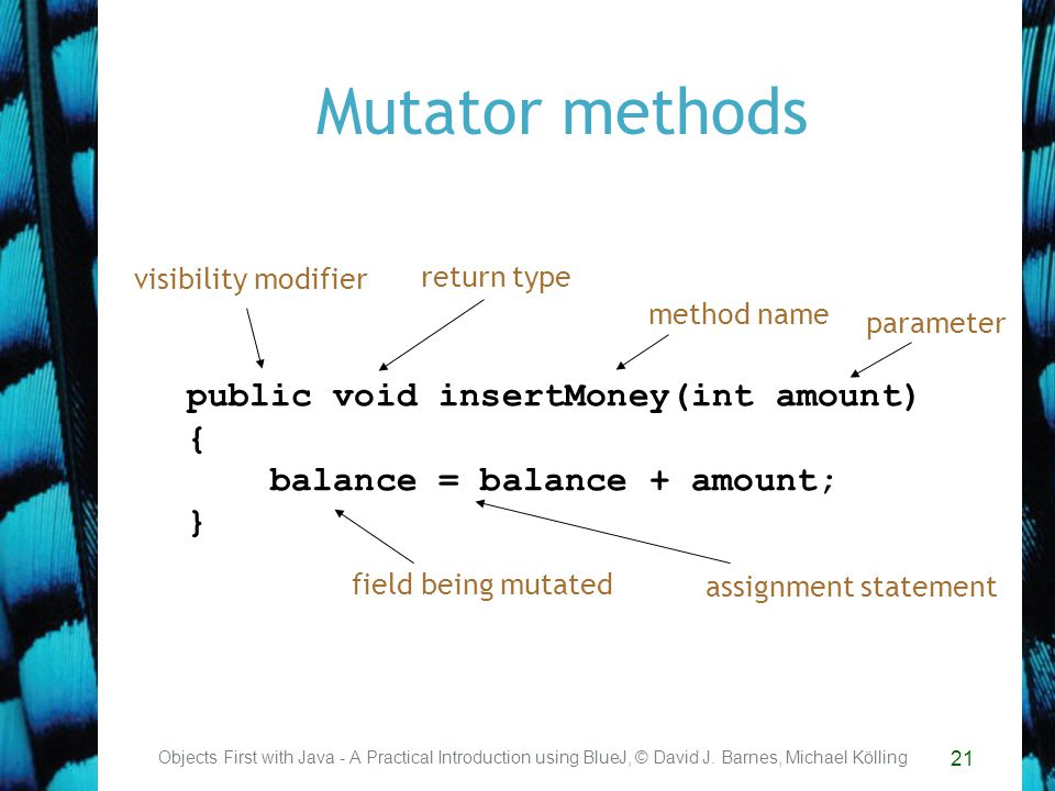 21 Mutator methods Objects First with Java - A Practical Introduction using BlueJ, © David J.