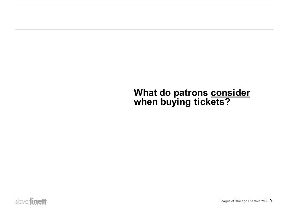 League of Chicago Theatres 2008 9. What do patrons consider when buying tickets