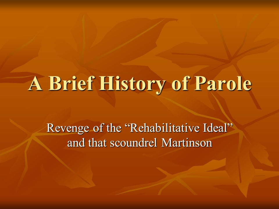 A Brief History of Parole Revenge of the Rehabilitative Ideal and that scoundrel Martinson