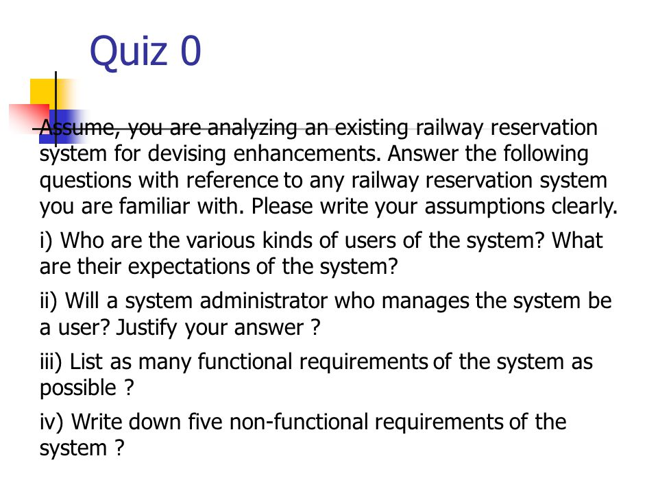 Quiz 0 (contd.) v) Write down any additional requirements you would like to add to the system.