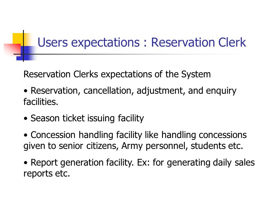 Users expectations : System administrator System administrators expectations of the System A data backup facility An error recovery facility Adding, removing new trains to the system Modifying train schedules and fares