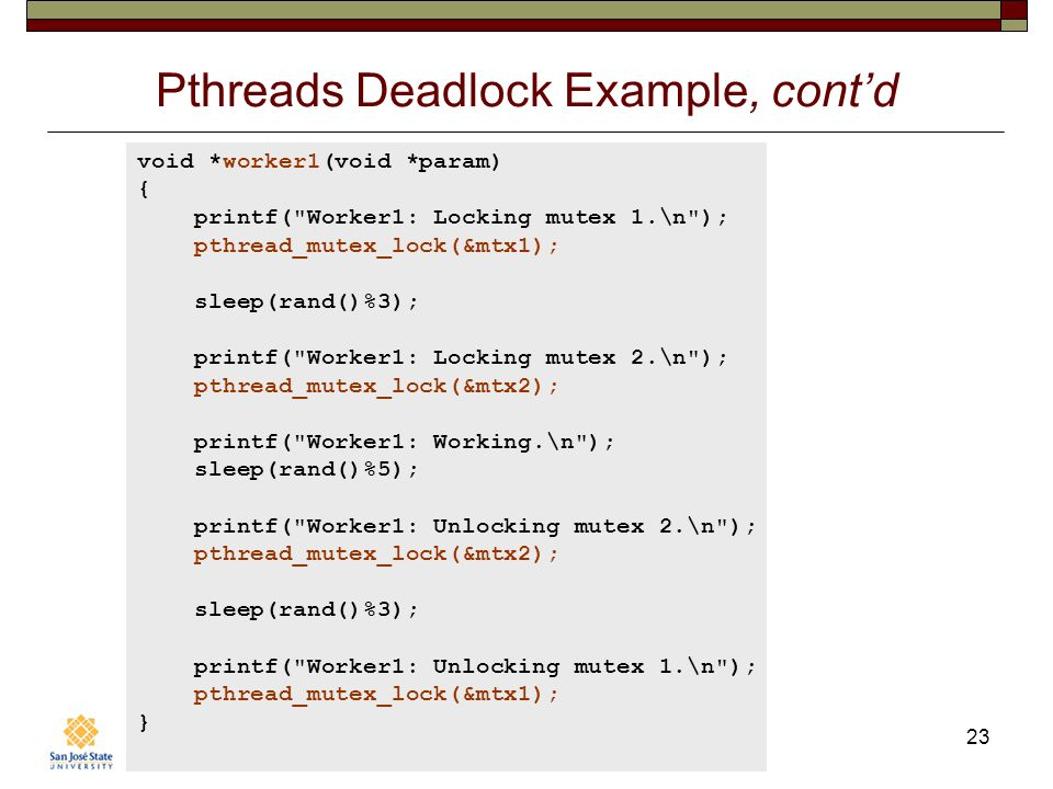 Department of Computer Science Spring 2014: February 24 CS 149: Operating Systems © R. Mak 23 Pthreads Deadlock Example, contd void *worker1(void *par