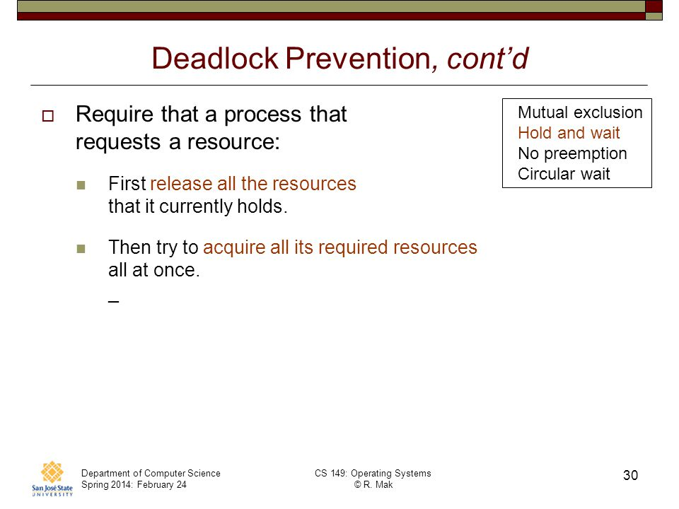 Department of Computer Science Spring 2014: February 24 CS 149: Operating Systems © R. Mak 30 Deadlock Prevention, contd Require that a process that r