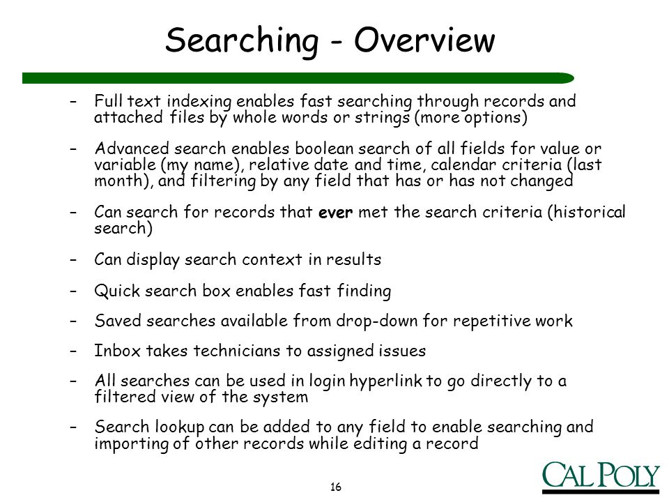 16 Searching - Overview –Full text indexing enables fast searching through records and attached files by whole words or strings (more options) –Advanc