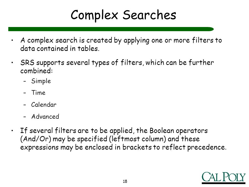 18 Complex Searches A complex search is created by applying one or more filters to data contained in tables. SRS supports several types of filters, wh