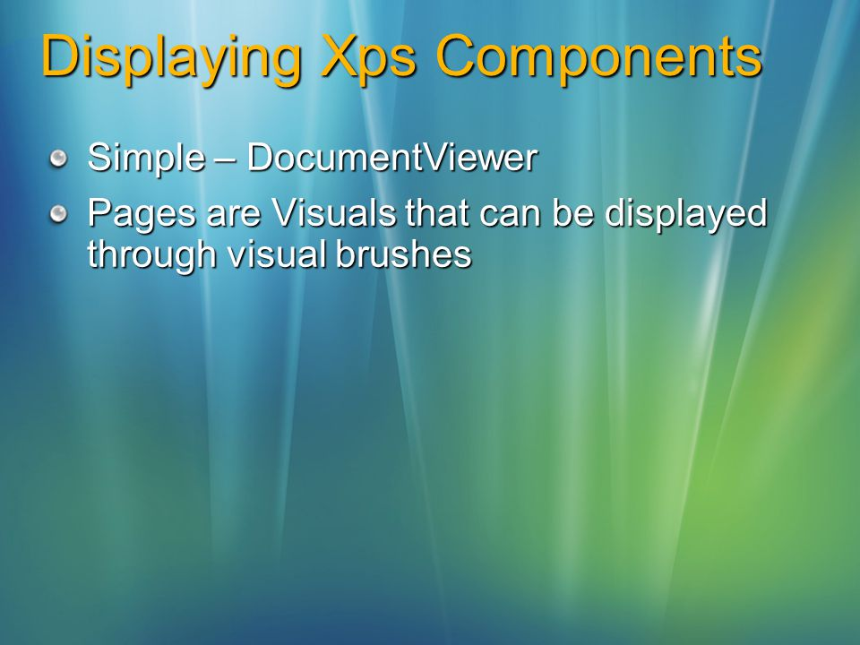Displaying Xps Components Simple – DocumentViewer Pages are Visuals that can be displayed through visual brushes