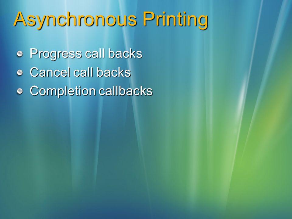Asynchronous Printing Progress call backs Cancel call backs Completion callbacks
