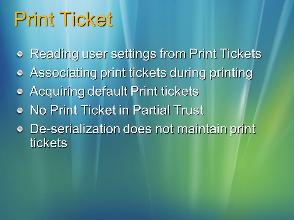 Print Ticket Reading user settings from Print Tickets Associating print tickets during printing Acquiring default Print tickets No Print Ticket in Partial Trust De-serialization does not maintain print tickets
