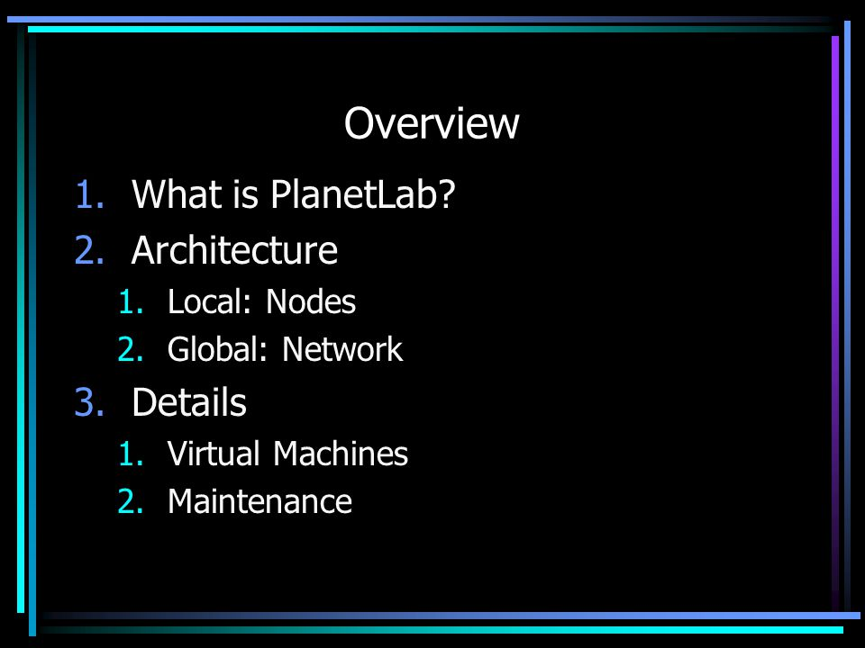 Overview 1.What is PlanetLab.