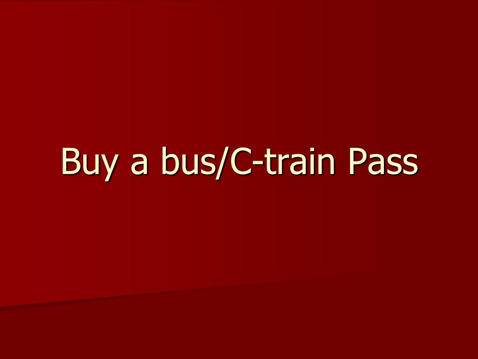 Buy a bus/C-train Pass