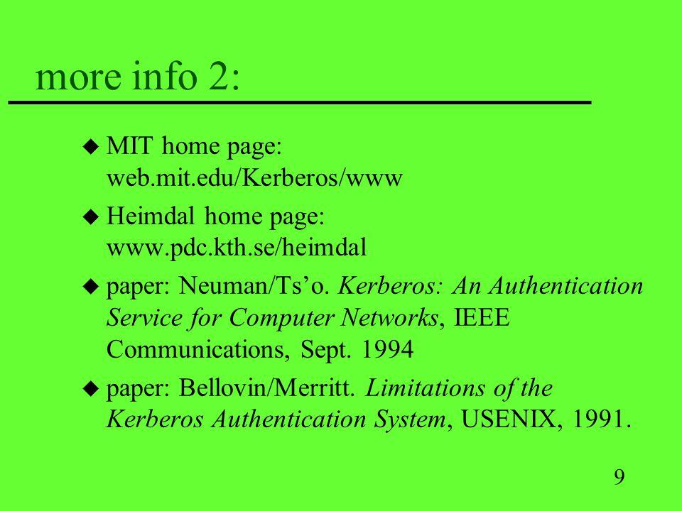 9 more info 2: u MIT home page: web.mit.edu/Kerberos/www u Heimdal home page: www.pdc.kth.se/heimdal u paper: Neuman/Tso.