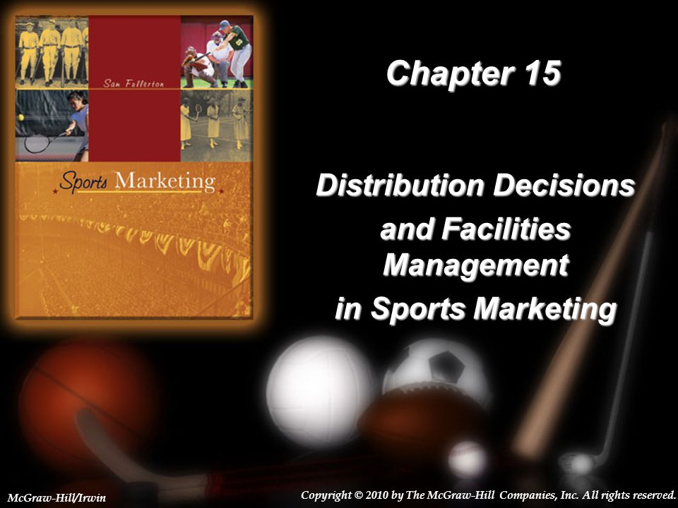 15-1 Chapter 15 Distribution Decisions and Facilities Management in Sports Marketing Copyright © 2010 by The McGraw-Hill Companies, Inc.