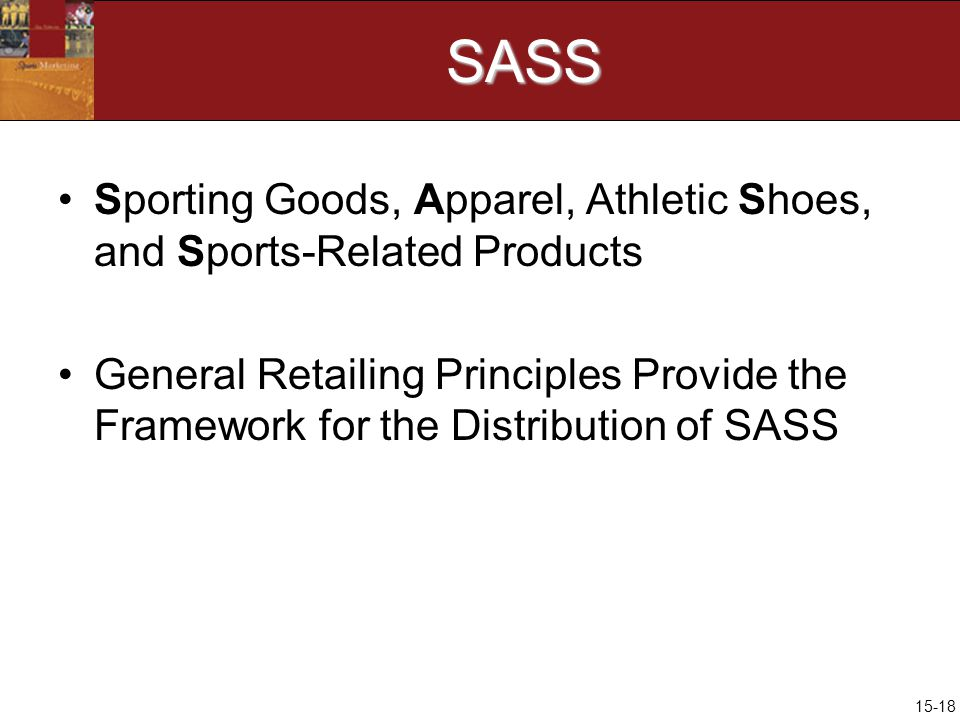 15-18SASS Sporting Goods, Apparel, Athletic Shoes, and Sports-Related Products General Retailing Principles Provide the Framework for the Distribution of SASS