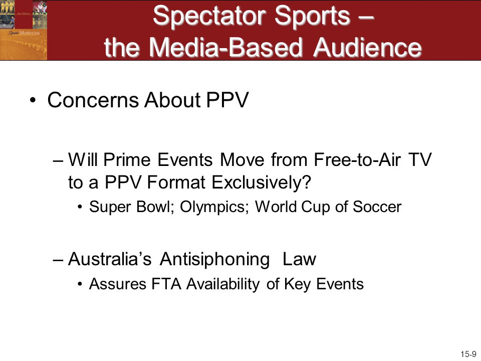 15-9 Spectator Sports – the Media-Based Audience Concerns About PPV –Will Prime Events Move from Free-to-Air TV to a PPV Format Exclusively.