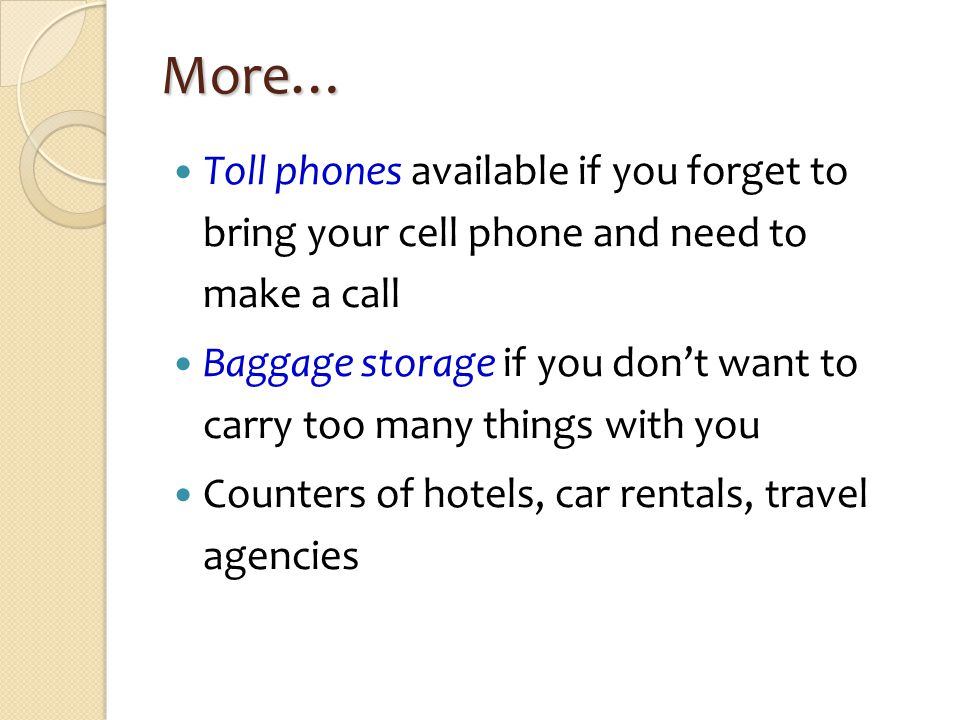 More… Toll phones available if you forget to bring your cell phone and need to make a call Baggage storage if you dont want to carry too many things w