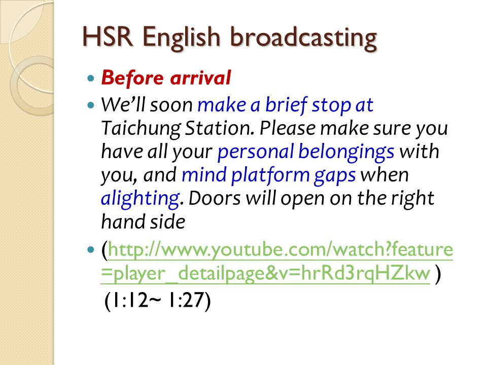 HSR English broadcasting Before arrival Well soon make a brief stop at Taichung Station. Please make sure you have all your personal belongings with y