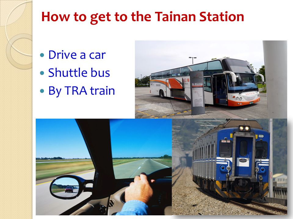 Driving to the Tainan Station Head south/north toward… Turn right at… Continue to follow Take the ramp onto Take exit … toward … Take exit … to merge into …