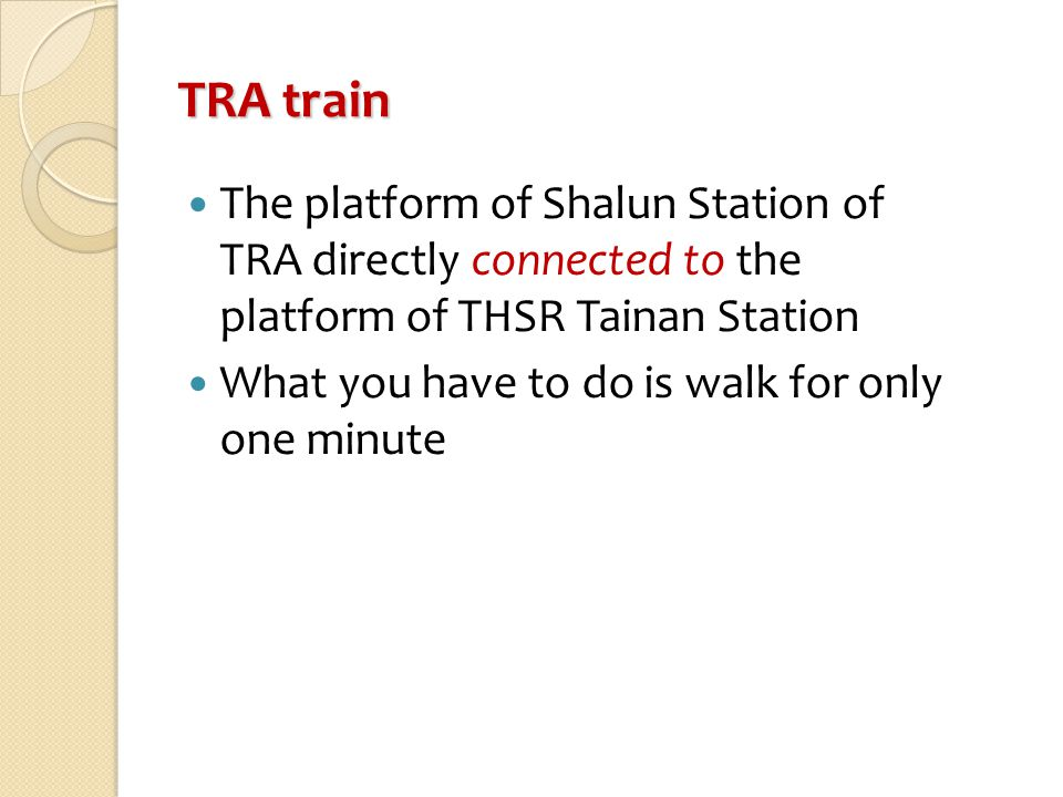 TRA train The platform of Shalun Station of TRA directly connected to the platform of THSR Tainan Station What you have to do is walk for only one min