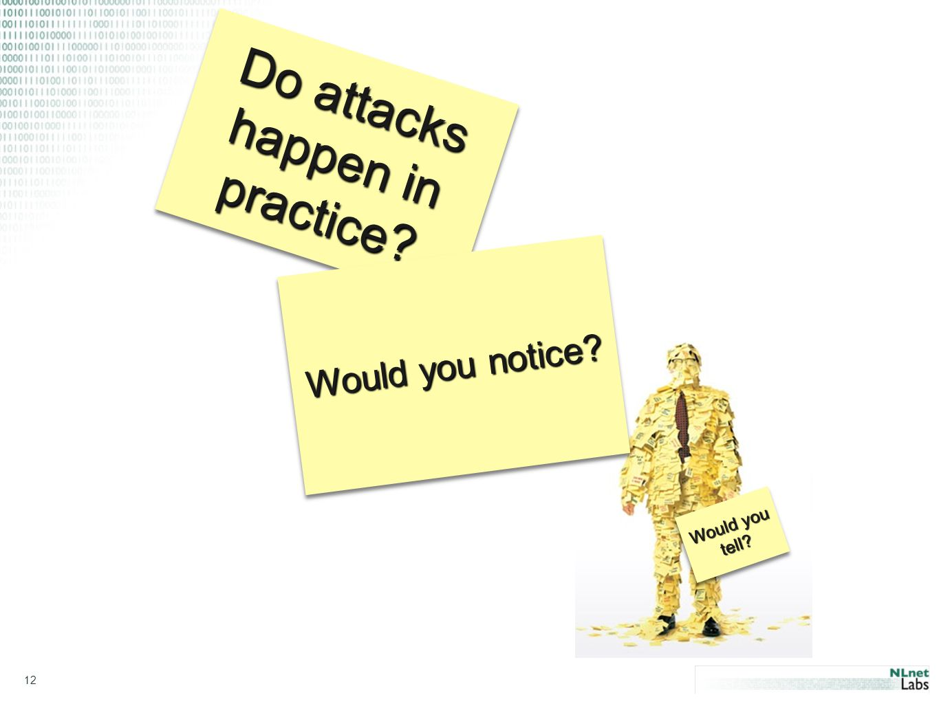 12 Do attacks happen in practice Would you tell Would you notice