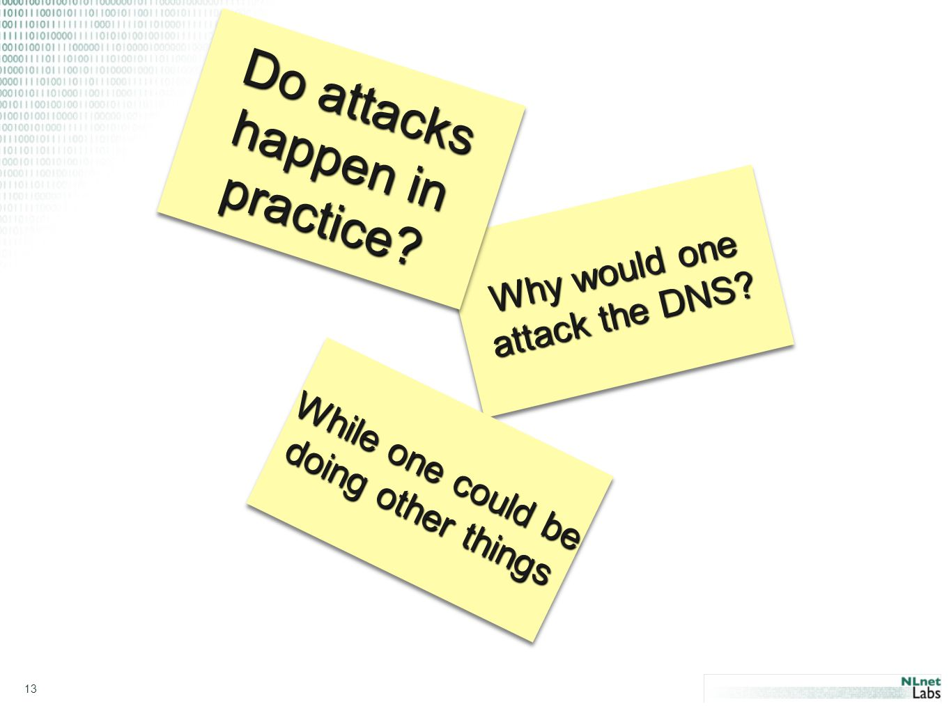 13 Why would one attack the DNS. Do attacks happen in practice.