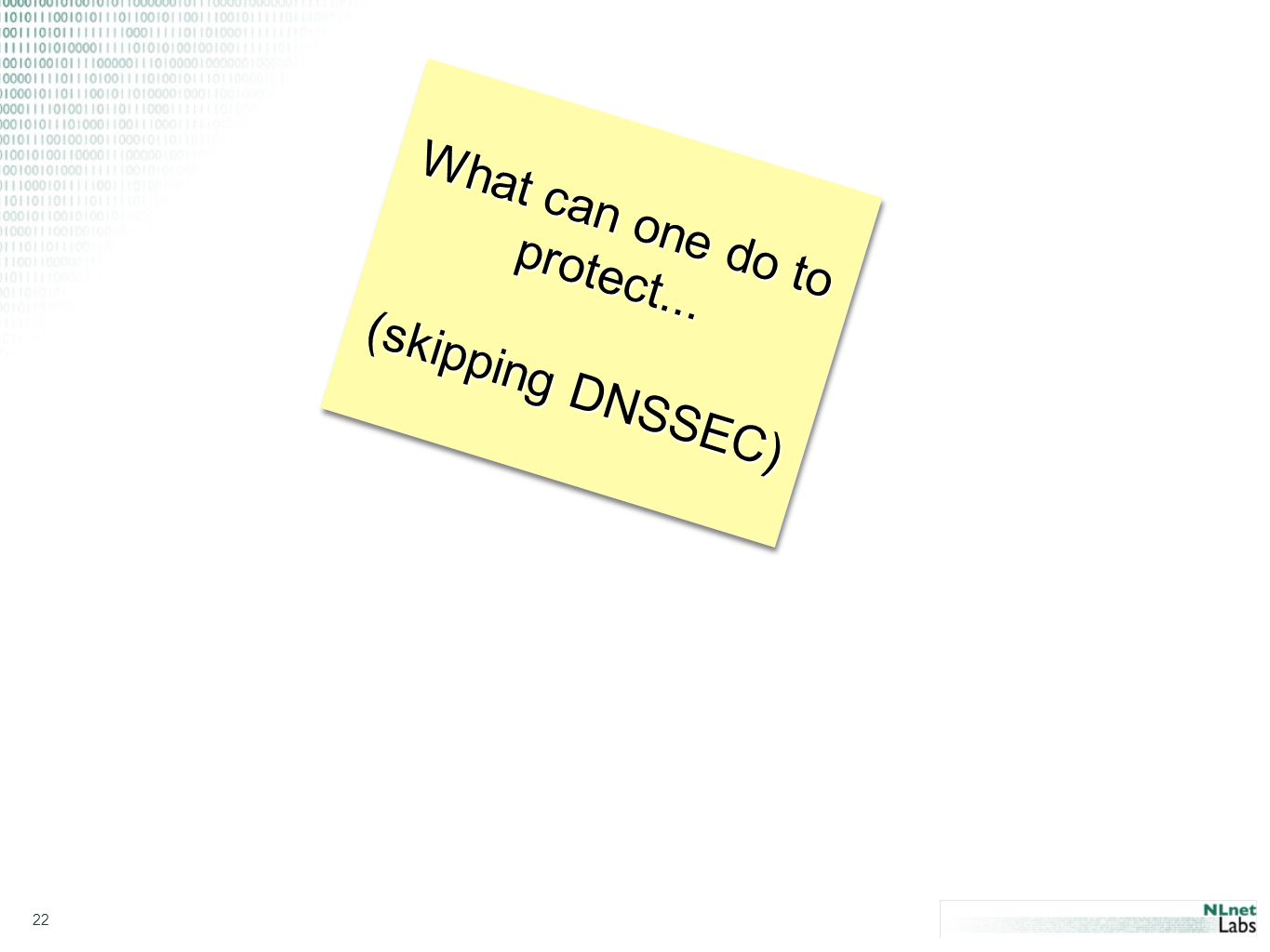 22 What can one do to protect... (skipping DNSSEC) What can one do to protect... (skipping DNSSEC)