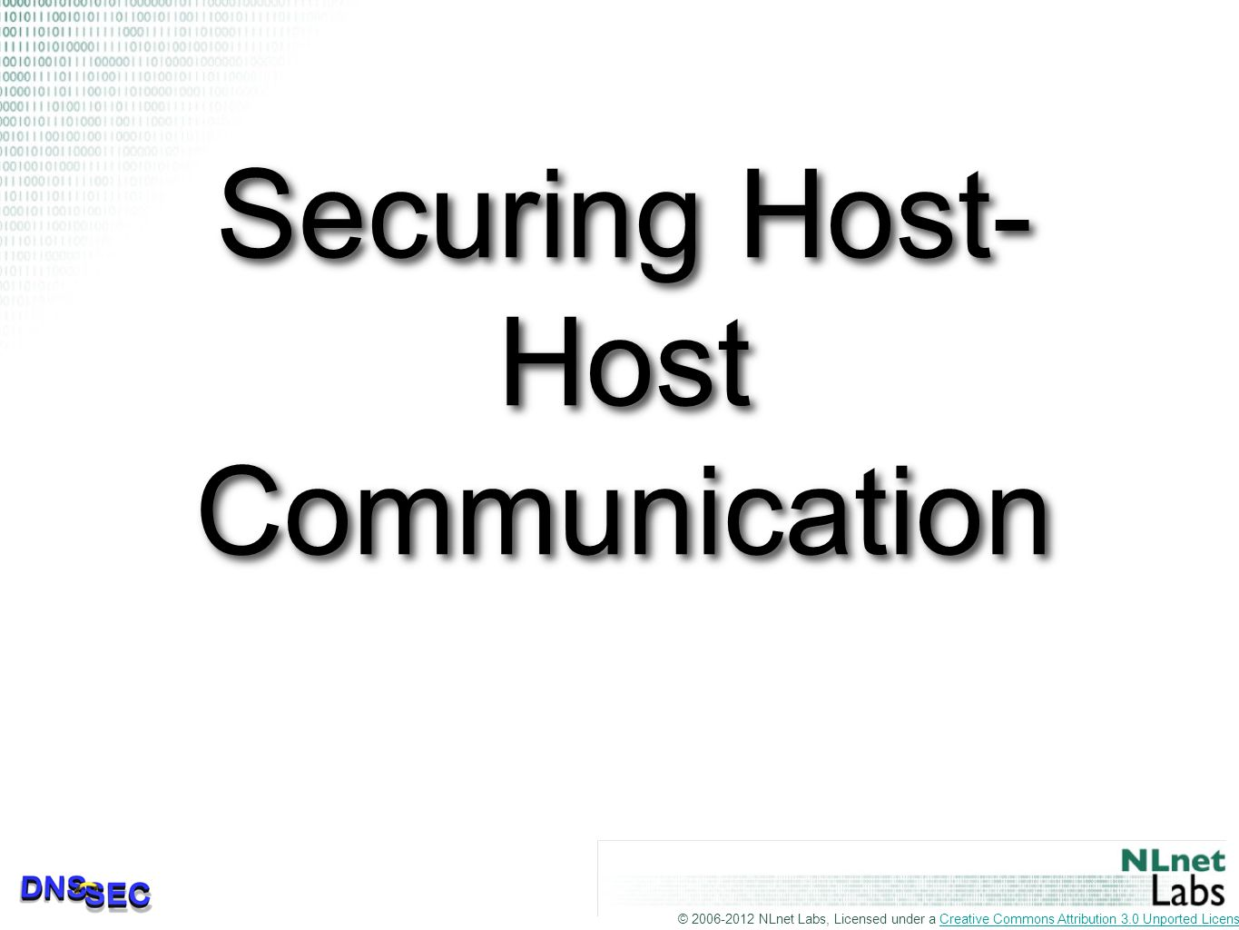 © 2006-2012 NLnet Labs, Licensed under a Creative Commons Attribution 3.0 Unported License.Creative Commons Attribution 3.0 Unported License Securing Host- Host Communication