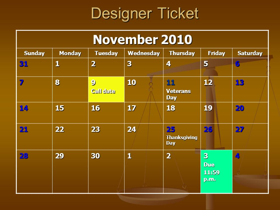 November 2010 SundayMondayTuesdayWednesdayThursdayFridaySaturday 31123456 789 Call date 1011 Veterans Day 1213 14151617181920 2122232425 Thanksgiving Day 2627 282930123Due 11:59 p.m.