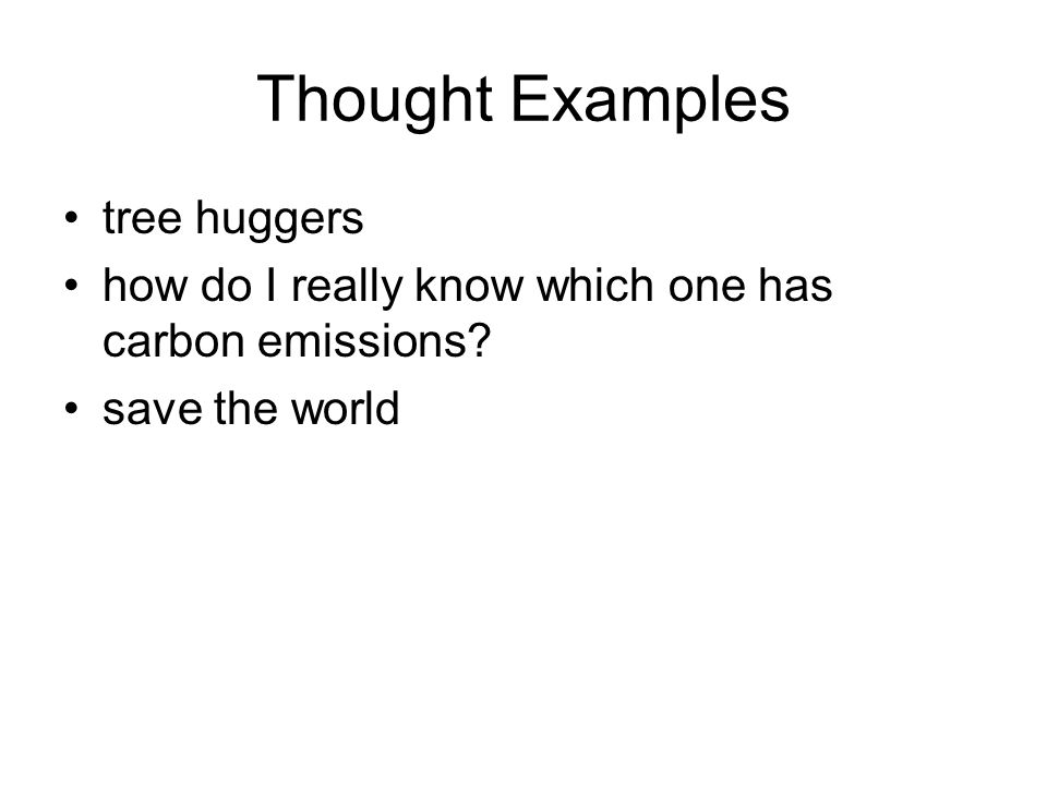 Thought Examples tree huggers how do I really know which one has carbon emissions? save the world