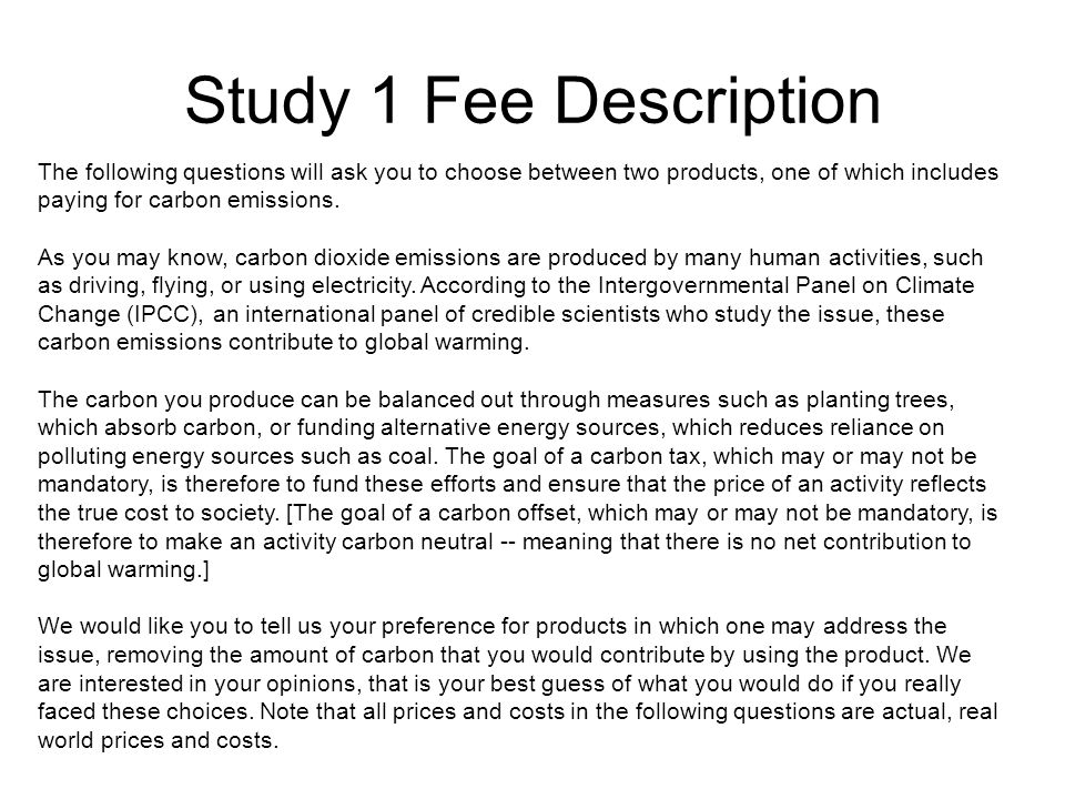Study 1 Fee Description The following questions will ask you to choose between two products, one of which includes paying for carbon emissions.