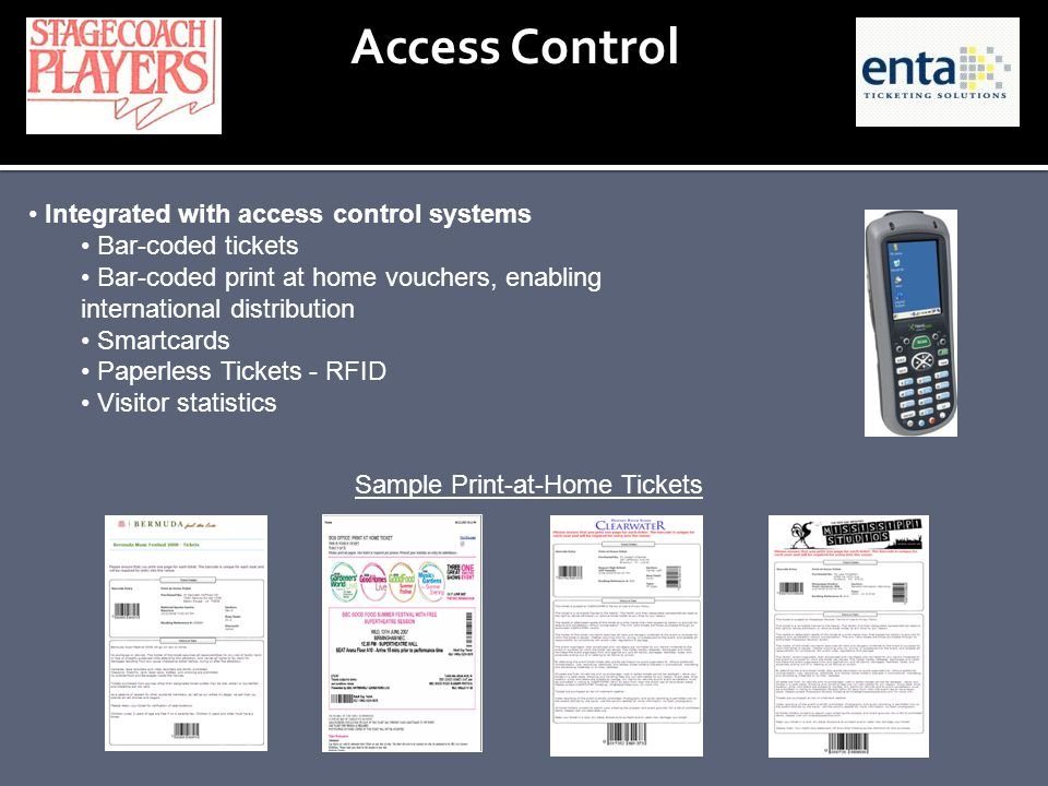 Access Control Integrated with access control systems Bar-coded tickets Bar-coded print at home vouchers, enabling international distribution Smartcar