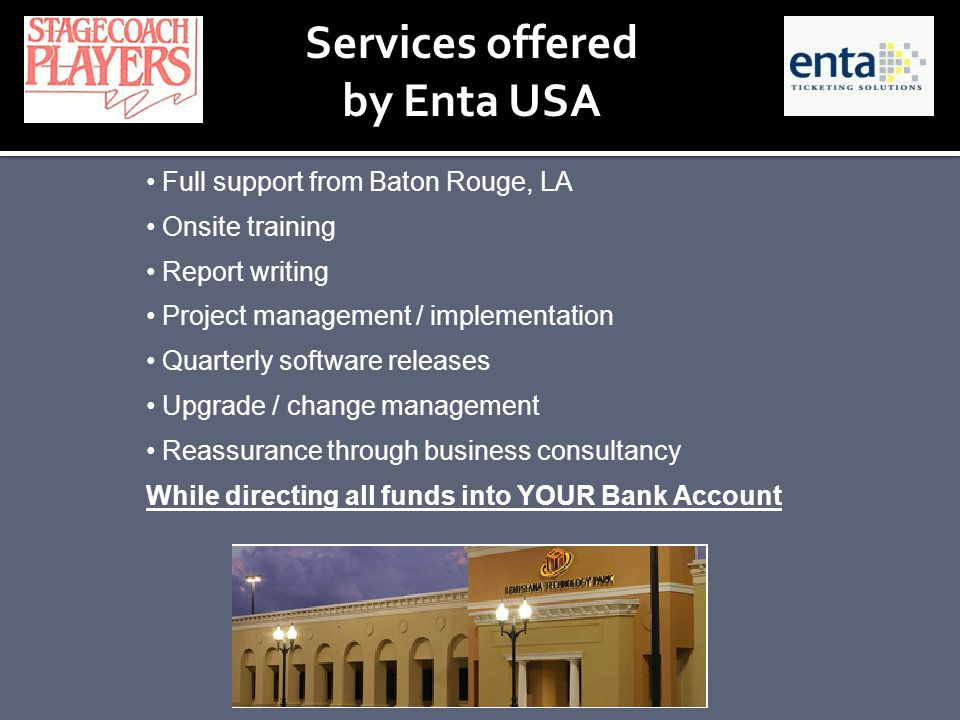 Services offered by Enta USA Full support from Baton Rouge, LA Onsite training Report writing Project management / implementation Quarterly software r
