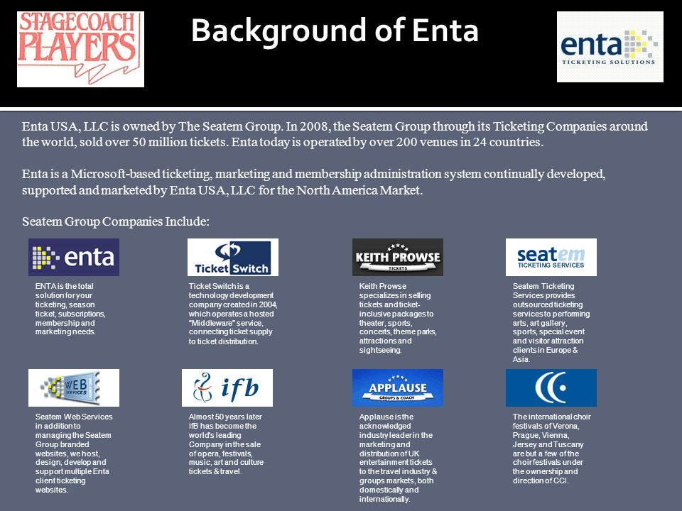 Background of Enta Enta USA, LLC is owned by The Seatem Group. In 2008, the Seatem Group through its Ticketing Companies around the world, sold over 5