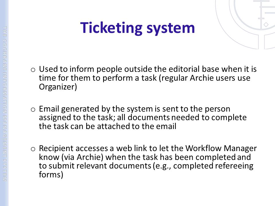 Ticketing system o Used to inform people outside the editorial base when it is time for them to perform a task (regular Archie users use Organizer) o