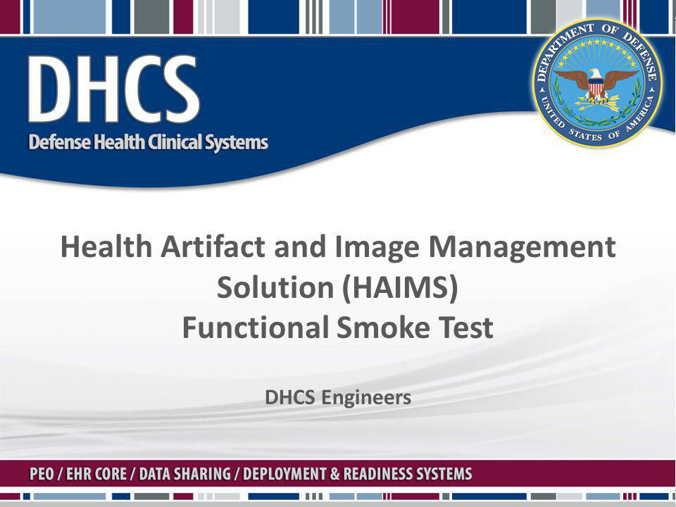 HAIMS Functional Smoke Test Cases Functional Test Case #1 HAIMS Standalone –Log into HAIMS standalone using HAIMS SA Account –Access HAIMS AutoStore Create Ticket/Validation Queue –Validate ability to view DICOM images in HAIMS standalone mode –Validate ability to Import a test artifact in HAIMS standalone mode Functional Test Case #2 AHLTA-HAIMS Embedded Mode –Log into HAIMS standalone using AHLTA credentials –Validate ability to view DICOM images in AHLTA-HAIMS Embedded mode –Validate ability to import a test artifact in AHLTA-HAIMS Embedded Mode –View AHLTA-HAIMS Embedded Mode Previous Encounters (Paperclip functionality) –Associate and delete artifacts and images associations in AHLTA-HAIMS Embedded Mode Functional Test Case #3 RDP Connection –Validate ability to Access the Domain Controller Functional Test Case #4 HAIMS bulk scan feature –Generate Ticket –Scan –Validate –Import –Search and Retrieve in HAIMS 2