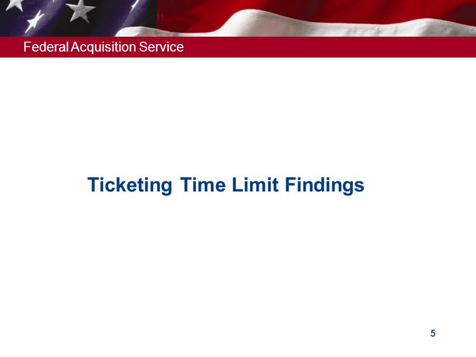 Federal Acquisition Service 5 Ticketing Time Limit Findings