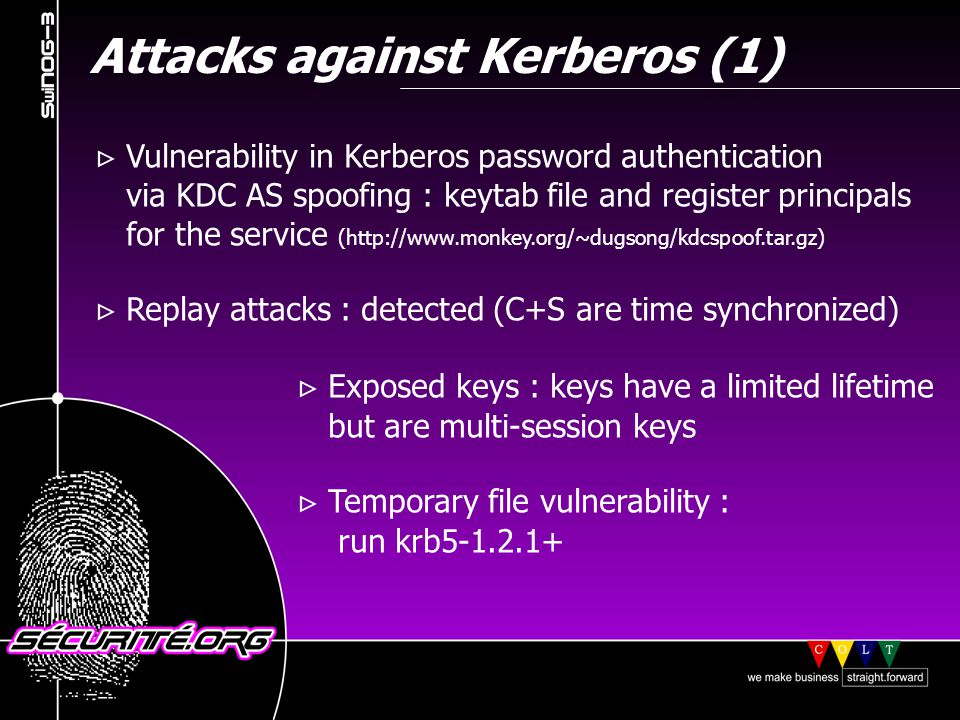 Attacks against Kerberos (1) Vulnerability in Kerberos password authentication via KDC AS spoofing : keytab file and register principals for the service (http://www.monkey.org/~dugsong/kdcspoof.tar.gz) Replay attacks : detected (C+S are time synchronized) Exposed keys : keys have a limited lifetime but are multi-session keys Temporary file vulnerability : run krb5-1.2.1+ © 2001 Sécurité.Org
