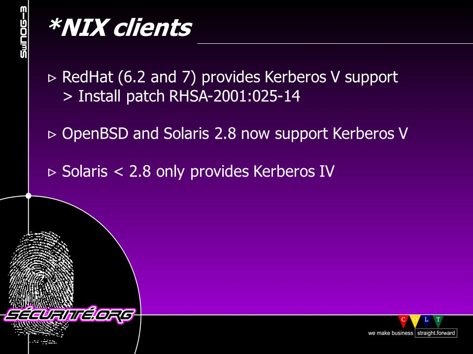 *NIX clients RedHat (6.2 and 7) provides Kerberos V support > Install patch RHSA-2001:025-14 OpenBSD and Solaris 2.8 now support Kerberos V Solaris < 2.8 only provides Kerberos IV © 2001 Sécurité.Org
