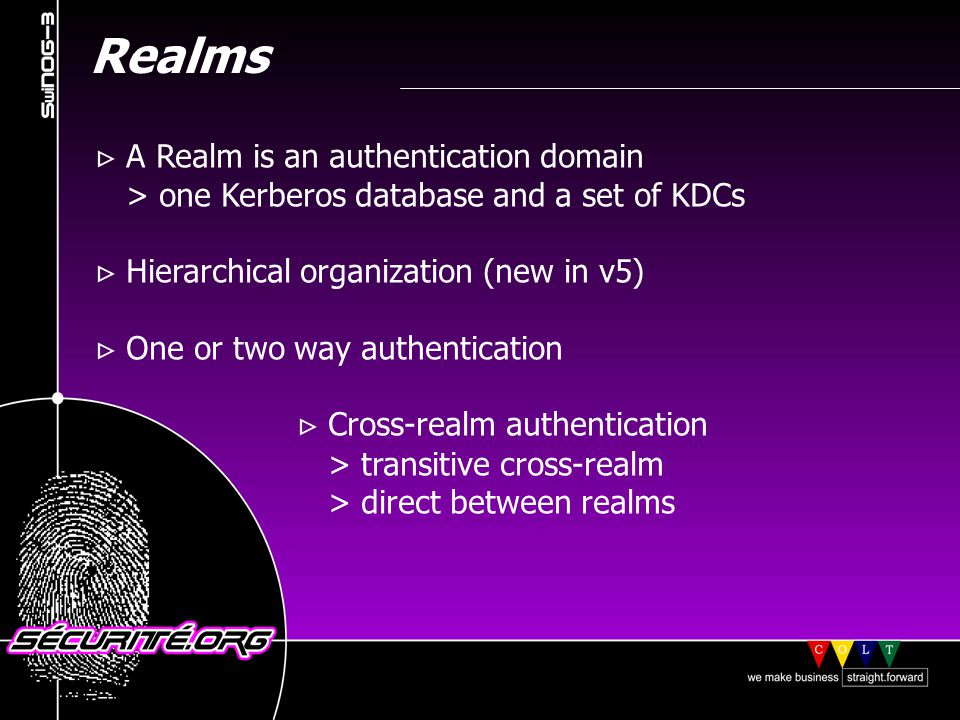 Realms A Realm is an authentication domain > one Kerberos database and a set of KDCs Hierarchical organization (new in v5) One or two way authentication Cross-realm authentication > transitive cross-realm > direct between realms © 2001 Sécurité.Org