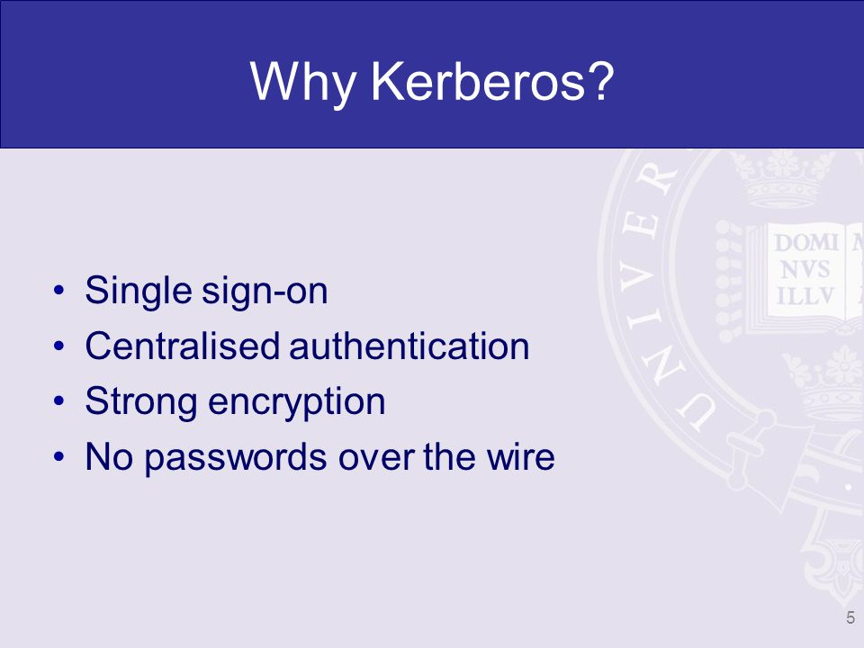 Why Kerberos? Single sign-on Centralised authentication Strong encryption No passwords over the wire 5