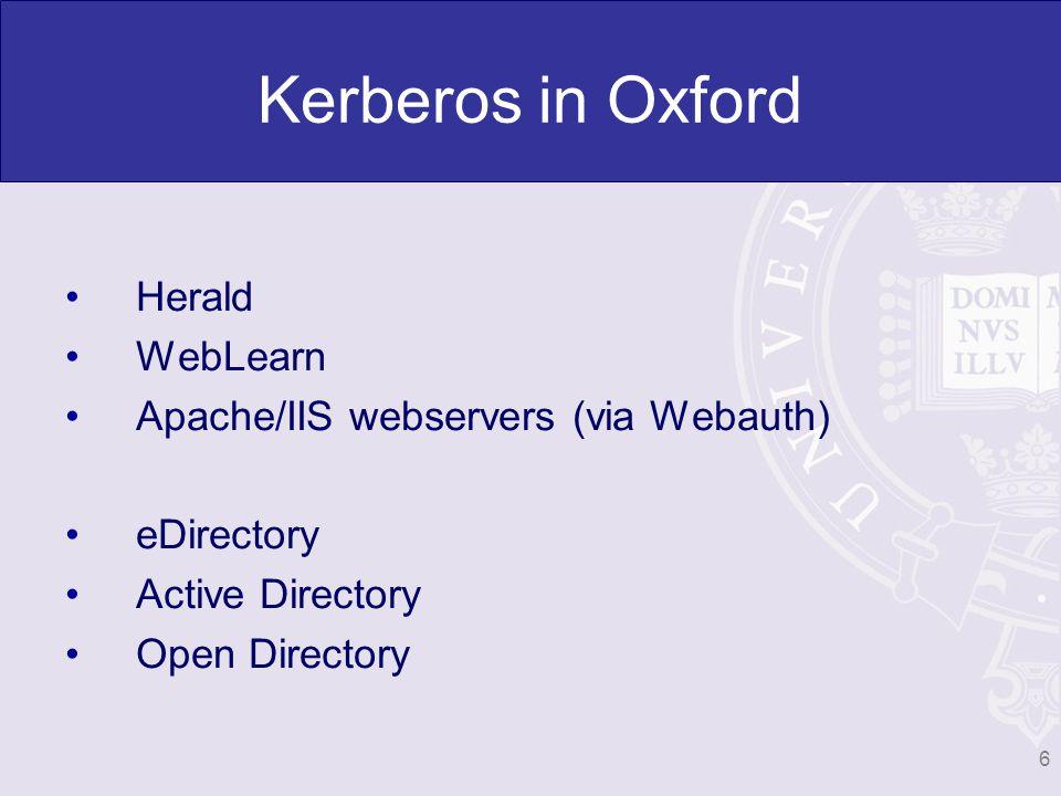 Kerberos in Oxford Herald WebLearn Apache/IIS webservers (via Webauth) eDirectory Active Directory Open Directory 6