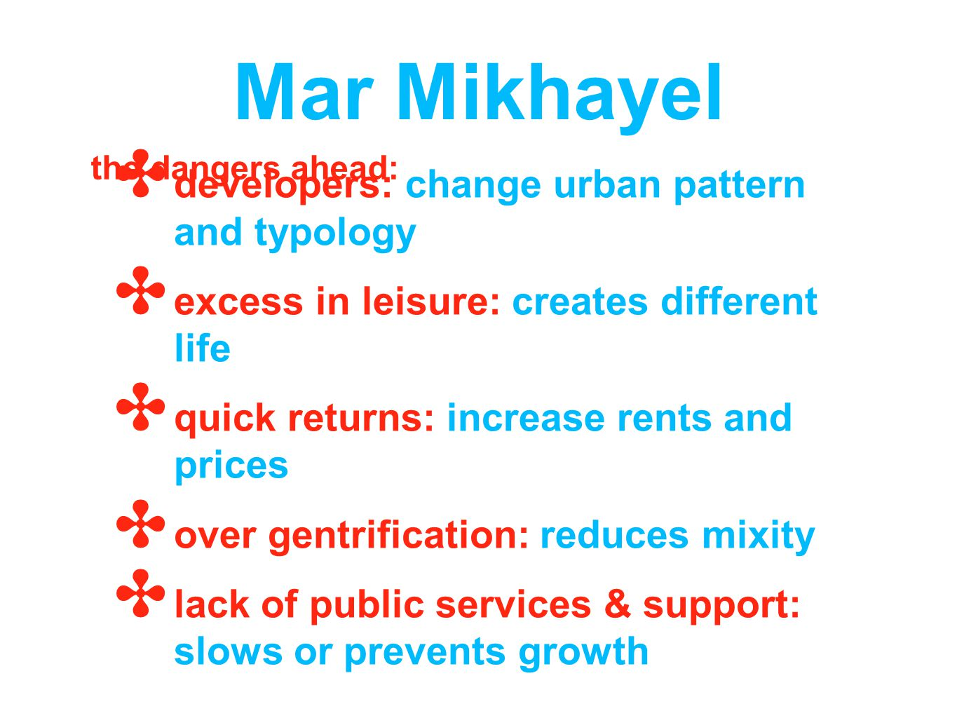 Mar Mikhayel developers: change urban pattern and typology excess in leisure: creates different life quick returns: increase rents and prices over gentrification: reduces mixity lack of public services & support: slows or prevents growth the dangers ahead: