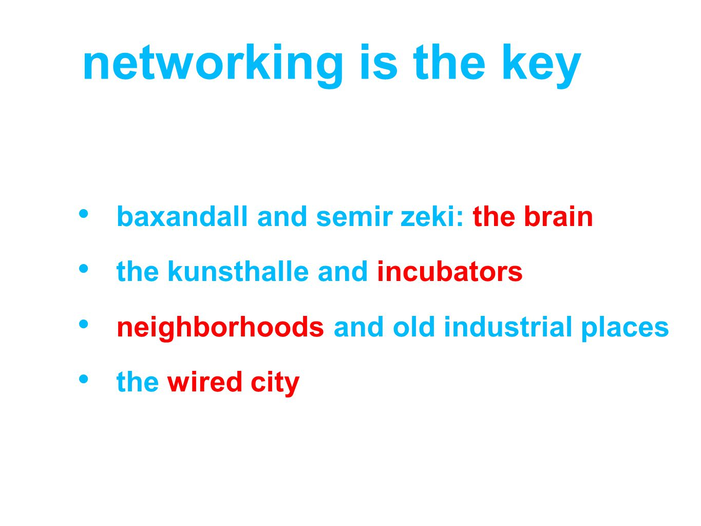baxandall and semir zeki: the brain the kunsthalle and incubators neighborhoods and old industrial places the wired city networking is the key