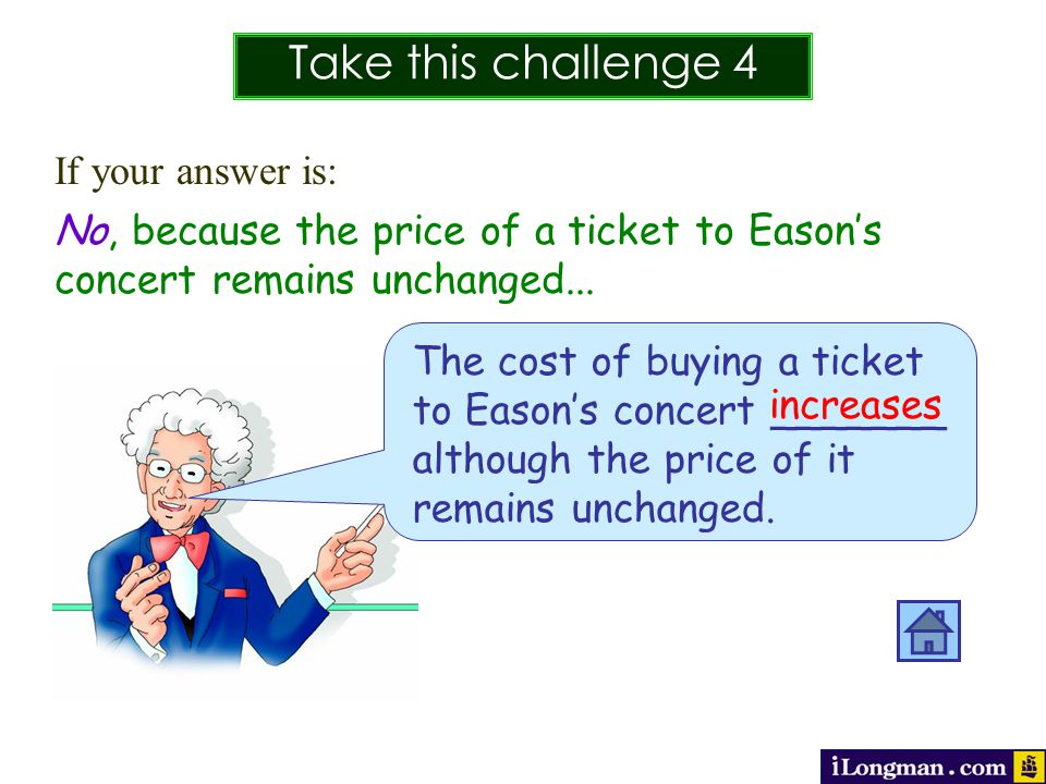 Take this challenge 4 If your answer is: No, because the price of a ticket to Easons concert remains unchanged...