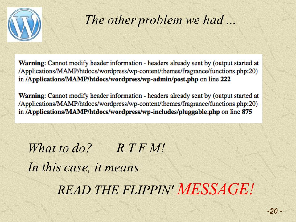-20 - The other problem we had... What to do?R T F M! In this case, it means READ THE FLIPPIN' MESSAGE!