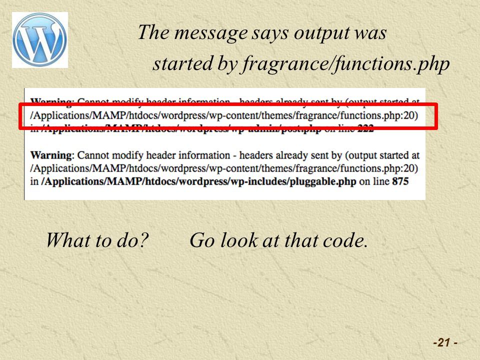 -21 - The message says output was started by fragrance/functions.php What to do Go look at that code.
