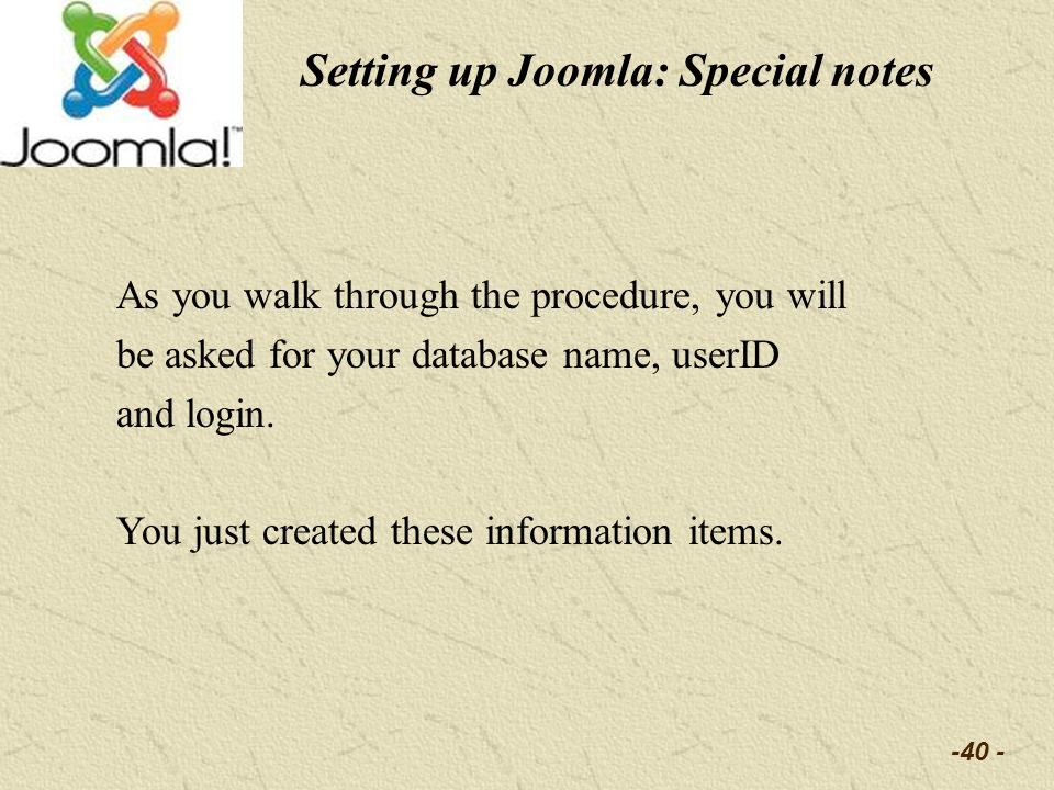 -40 - As you walk through the procedure, you will be asked for your database name, userID and login. You just created these information items. Setting