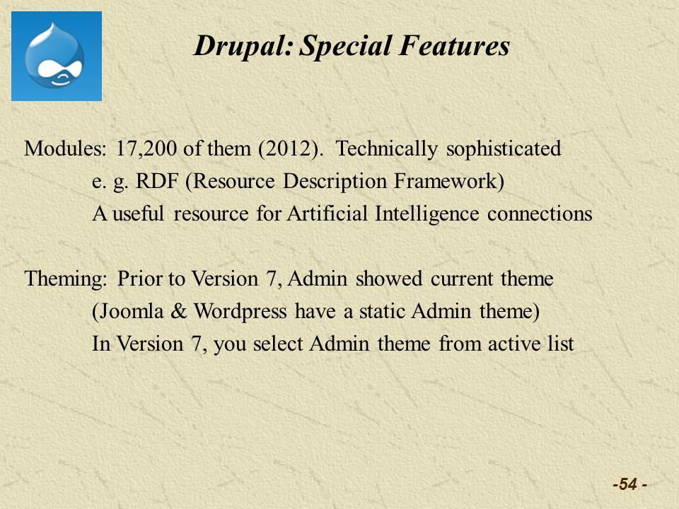 -54 - Drupal: Special Features Modules: 17,200 of them (2012). Technically sophisticated e. g. RDF (Resource Description Framework) A useful resource