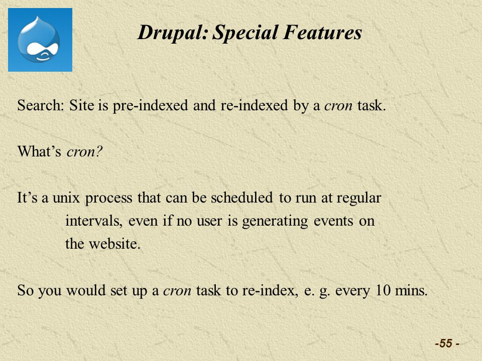-55 - Drupal: Special Features Search: Site is pre-indexed and re-indexed by a cron task.